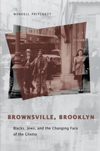 Brownsville, Brooklyn: Blacks, Jews, and the Changing Face of the Ghetto (Historical Studies of Urban America)