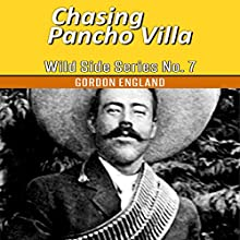 Chasing Pancho Villa: Wild Side Series No. 7 (       UNABRIDGED) by Gordon England Narrated by Ken Robinson