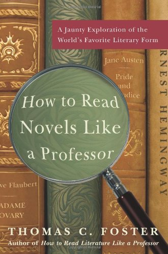 How to Read Novels Like a Professor: A Jaunty Exploration of the World's Favorite Literary Form
