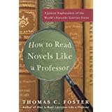 How to Read Novels Like a Professor: A Jaunty Exploration of the World's Favorite Literary Form ~ Thomas C. Foster