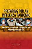 img - for Preparing for an Influenza Pandemic: Personal Protective Equipment for Healthcare Workers book / textbook / text book
