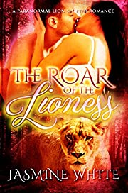 The Roar Of The Lioness: A Paranormal Lion Shifter Romance