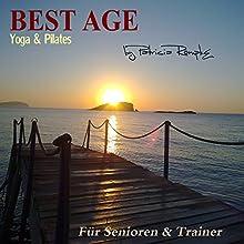 Best Age Yoga und Pilates: Für Senioren und Trainer Hörbuch von Patricia Römpke Gesprochen von: Patricia Römpke