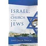 Israel, the Church & the Jewsby James Jacob Prasch