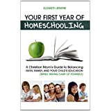 Your First Year of Homeschooling - A Christian Mom's Guide to Balancing Faith, Family, and Your Child's Education...