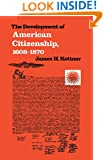 Development of American Citizenship, 1608-1870 (Published for the Omohundro Institute of Early American History) (Published for the Omohundro ... History and Culture, Williamsburg, Virginia)
