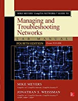 Mike Meyers' CompTIA Network+ Guide to Managing and Troubleshooting Networks Lab Manual, 4th Edition (Exam N10-006) Front Cover