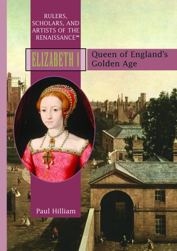 Elizabeth I: Queen Of England\'s Gloden Age (Rulers, Scholars, and Artists of the Renaissance)