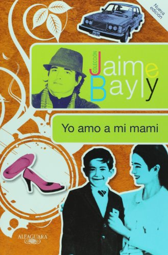 Yo amo a mi mami / I Love My Mommy (Coleccion Jaime Bayly) (Spanish Edition)