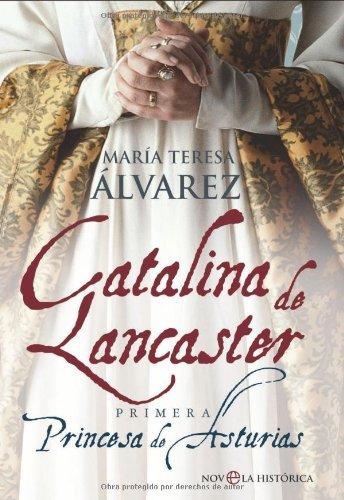 Catalina De Lancaster. Primera Princesa De Asturias