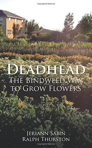 Deadhead: The Bindweed Way to Grow Flowers by Jeriann Sabin (2016-02-17)