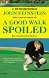 A Good Walk Spoiled: Days And Nights On The PGA Tour (0316011541) by Feinstein, John