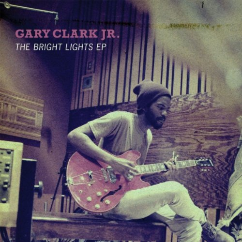 Gary Clark Jr. - The Bright Lights EP