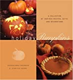 img - for Holiday Pumpkins: A Collection of Inspired Recipes, Gifts, and Decorations book / textbook / text book