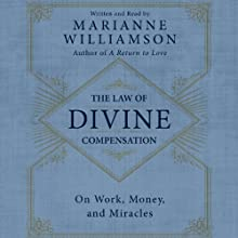 The Law of Divine Compensation: On Work, Money, and Miracles (       UNABRIDGED) by Marianne Williamson Narrated by Marianne Williamson