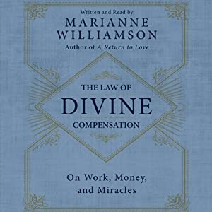 The Law of Divine Compensation: On Work, Money, and Miracles | [Marianne Williamson]