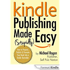 Kindle Publishing Made (Stupidly) Easy - How to Prepare, Publish and Promote Your Book Into a Kindle Bestseller (English Edition)
