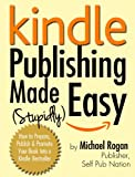 Kindle Publishing Made (Stupidly) Easy - How to Prepare, Publish and Promote Your Book Into a Kindle Bestseller