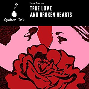 Short Stories: True Love and Broken Hearts | [Damon Runyon, James Salter, Nicola Barker, Scott Bradfield, Richard Cortez Day, V. S. Pritchett, Oscar Wilde, Roxanna Robinson, Alison McCloud, Maggie Bevan, Marjorie Ann Watts]