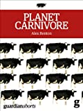 Planet Carnivore: Why cheap meat costs the Earth (and how to pay the bill) (Kindle Single) (English Edition)