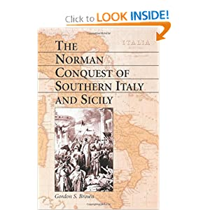The Norman Conquest of Southern Italy and Sicily Gordon S. Brown