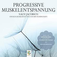 Progressive Muskelentspannung nach Jacobson: Einfach zu erlernen und sofort anzuwenden (       ungekürzt) von Irina Scholz Gesprochen von: Irina Scholz