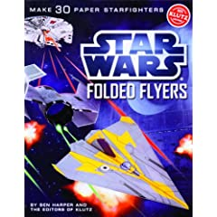 Star Wars Folded Flyers: Make 30 Paper Starfighters (Klutz) by Ben Harper and Pat Murphy