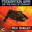 The Fires of Coventry: Federation War, Book 2 (       UNABRIDGED) by Rick Shelley Narrated by Tim Pabon