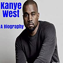 Kanye West: A Biography Audiobook by Anthony Jones Narrated by Gregg Robinson