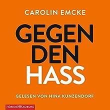 Gegen den Hass Hörbuch von Carolin Emcke Gesprochen von: Nina Kunzendorf