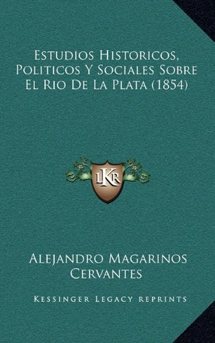 Estudios Historicos, Politicos y Sociales Sobre El Rio de La Plata (1854)