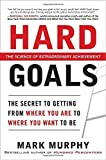 img - for By Mark Murphy Hard Goals : The Secret to Getting from Where You Are to Where You Want to Be (1st Edition) book / textbook / text book