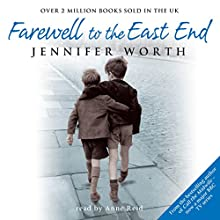 Farewell to the East End (       ABRIDGED) by Jennifer Worth Narrated by Anne Reid