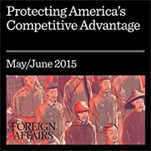 Protecting America's Competitive Advantage (       UNABRIDGED) by Fred P. Hochberg Narrated by Kevin Stillwell