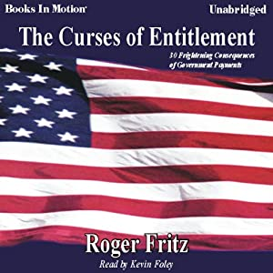 The Curses of Entitlement: 30 Frightening Consequences of Government Payments | [Roger Fritz]