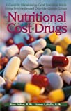 The Nutritional Cost Of Drugs: A Guide To Maintaining Good Nutrition While Using Prescription And Over-The-Counter Drugs