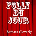 Folly du Jour Audiobook by Barbara Cleverly Narrated by Terry Wale