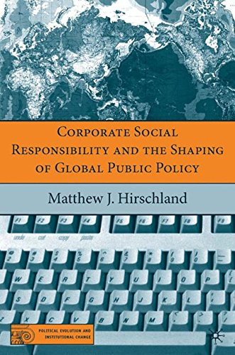 Corporate Social Responsibility and the Shaping of Global Public Policy (Political Evolution and Institutional Change)