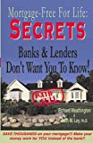 img - for Secrets Banks and Lenders Don't Want You to Know/ Mortgage Free for Life! book / textbook / text book