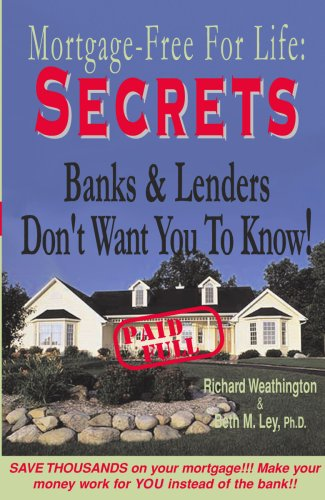 Secrets Banks and Lenders Don't Want You to Know/ Mortgage Free for Life!, Richard Weathington, Beth M. Ley, Ph.D.