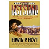 The Last Stand: A Novel About George Armstrong Custer and the Indians of the Plains (0312855338) by Hoyt, Edwin Palmer