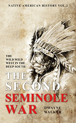 The Wild Wild West In The Deep South: The Second Seminole War by Dwayne Walker ebook deal