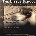The Little School: Tales of Disappearance and Survival in Argentina (       UNABRIDGED) by Alicia Partnoy Narrated by Yazmin Venegas