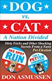img - for Dog vs. Cat: A Nation Divided: Dirty Tricks and Other Shocking Secrets from a Nasty Pet Election book / textbook / text book