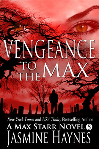 Jasmine Haynes - Vengeance to the Max ( Max Starr Series, Book 5, a paranormal romance mystery)