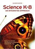 Science K-8: An Integrated Approach (11th Edition) 11th (eleventh) Edition by Victor, Edward, Kellough, Richard D., Tai, Robert H. published by Pearson (2007)