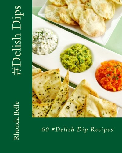 #Delish Dips: 60 Super Recipes Book 29 by Rhonda Belle