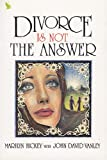 Divorce is Not the Answer: (0892210095) by Hickey, Marilyn