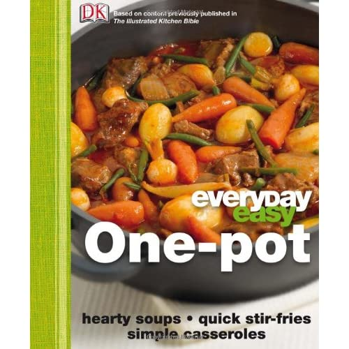 Everyday Easy One Pot: Hearty Soups, Quick Stir-Fries, Simple Casseroles