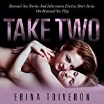 Take Two: Bisexual Sex Stories and Adventures - Erotica Short Series on Bisexual Sex Play | Erina Toivenon